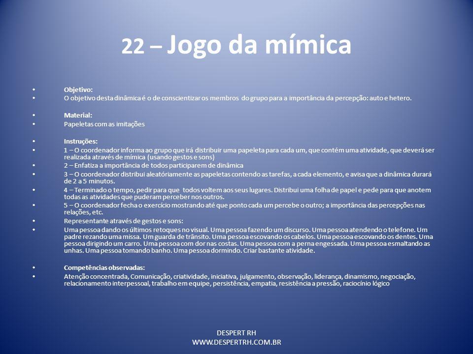 22 – Jogo da mímica DESPERT RH WWW.DESPERTRH.COM.BR Objetivo: