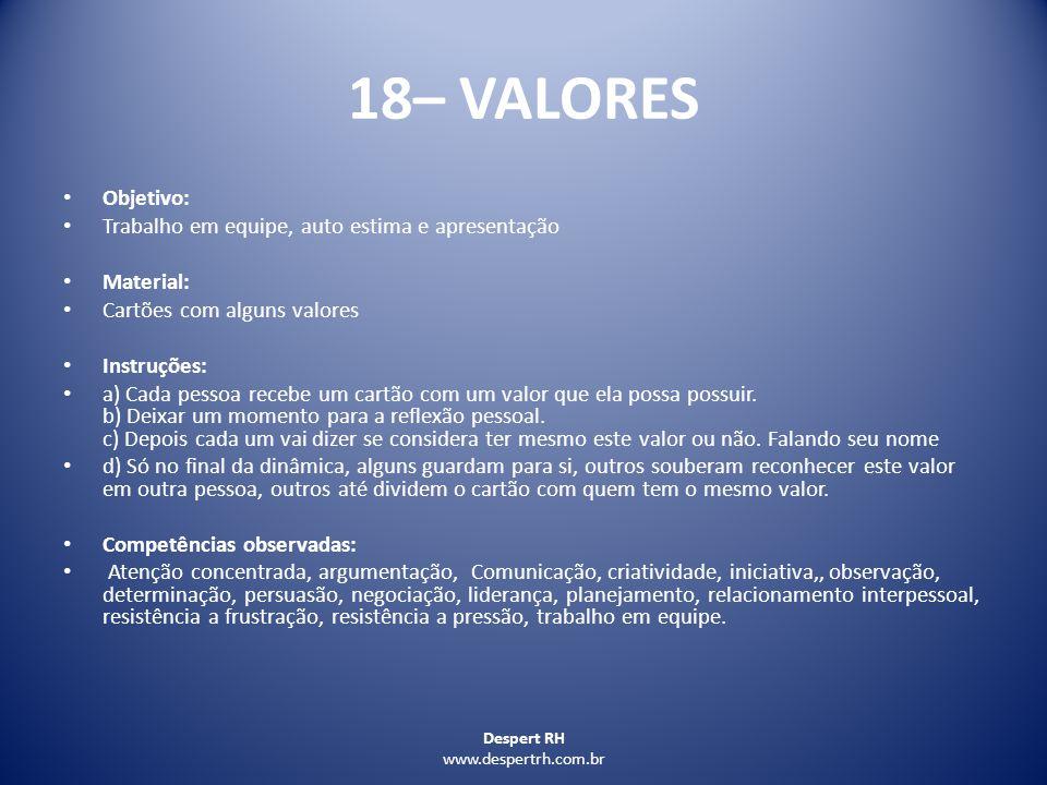 18– VALORES Objetivo: Trabalho em equipe, auto estima e apresentação