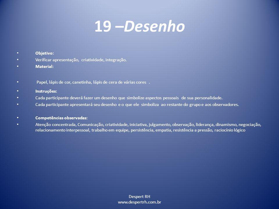 19 –Desenho Objetivo: Verificar apresentação, criatividade, integração. Material: Papel, lápis de cor, canetinha, lápis de cera de várias cores .