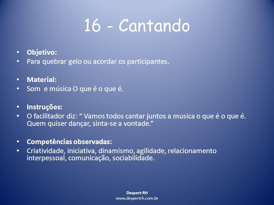 16 - Cantando Objetivo: Para quebrar gelo ou acordar os participantes.
