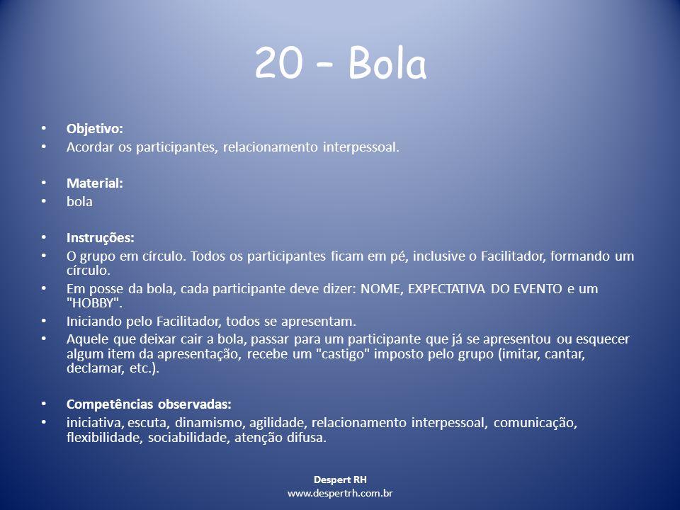 20 – Bola Objetivo: Acordar os participantes, relacionamento interpessoal. Material: bola. Instruções: