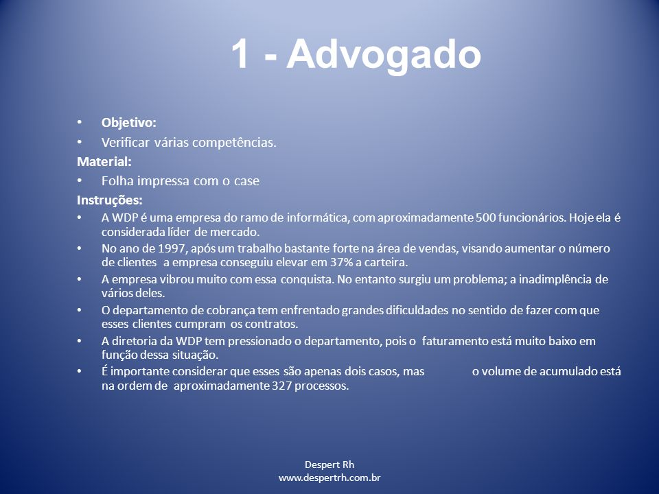 1 - Advogado Objetivo: Verificar várias competências. Material: