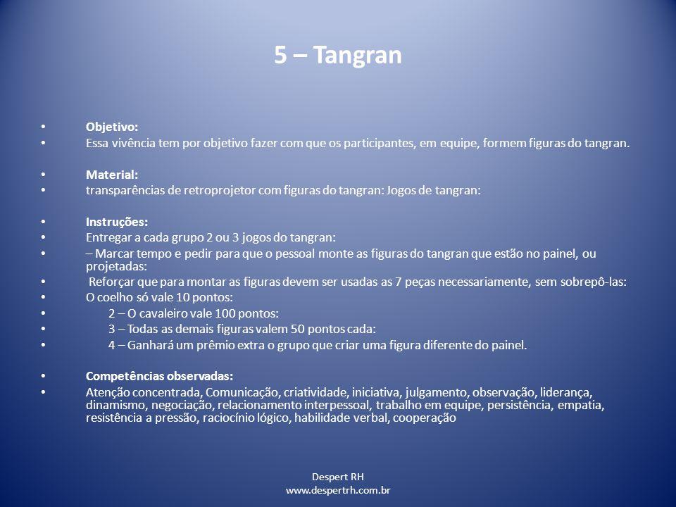5 – Tangran Objetivo: Essa vivência tem por objetivo fazer com que os participantes, em equipe, formem figuras do tangran.