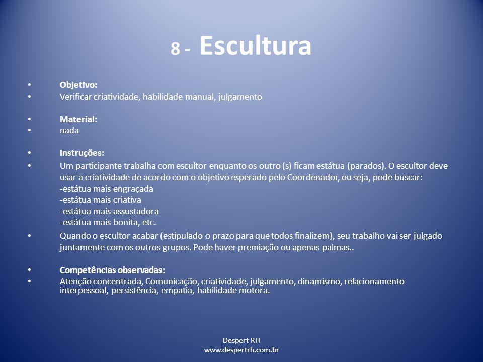 8 - Escultura Objetivo: Verificar criatividade, habilidade manual, julgamento. Material: nada. Instruções: