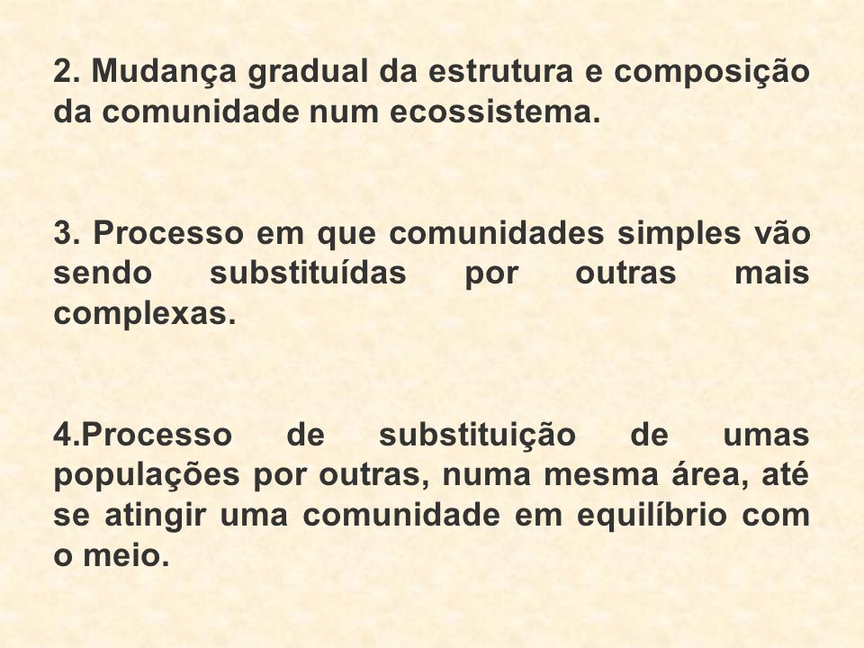 2. Mudança gradual da estrutura e composição da comunidade num ecossistema.