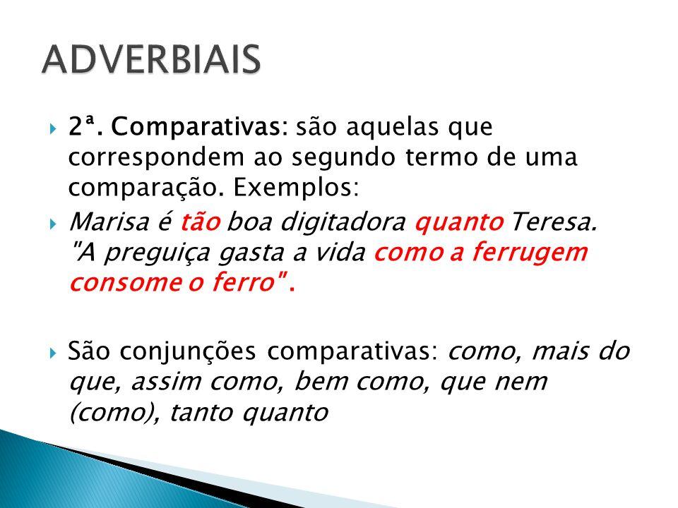 ADVERBIAIS 2ª. Comparativas: são aquelas que correspondem ao segundo termo de uma comparação. Exemplos: