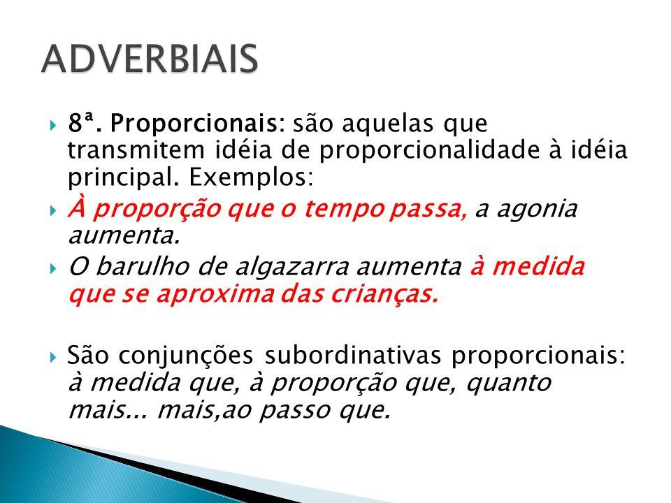 ADVERBIAIS 8ª. Proporcionais: são aquelas que transmitem idéia de proporcionalidade à idéia principal. Exemplos: