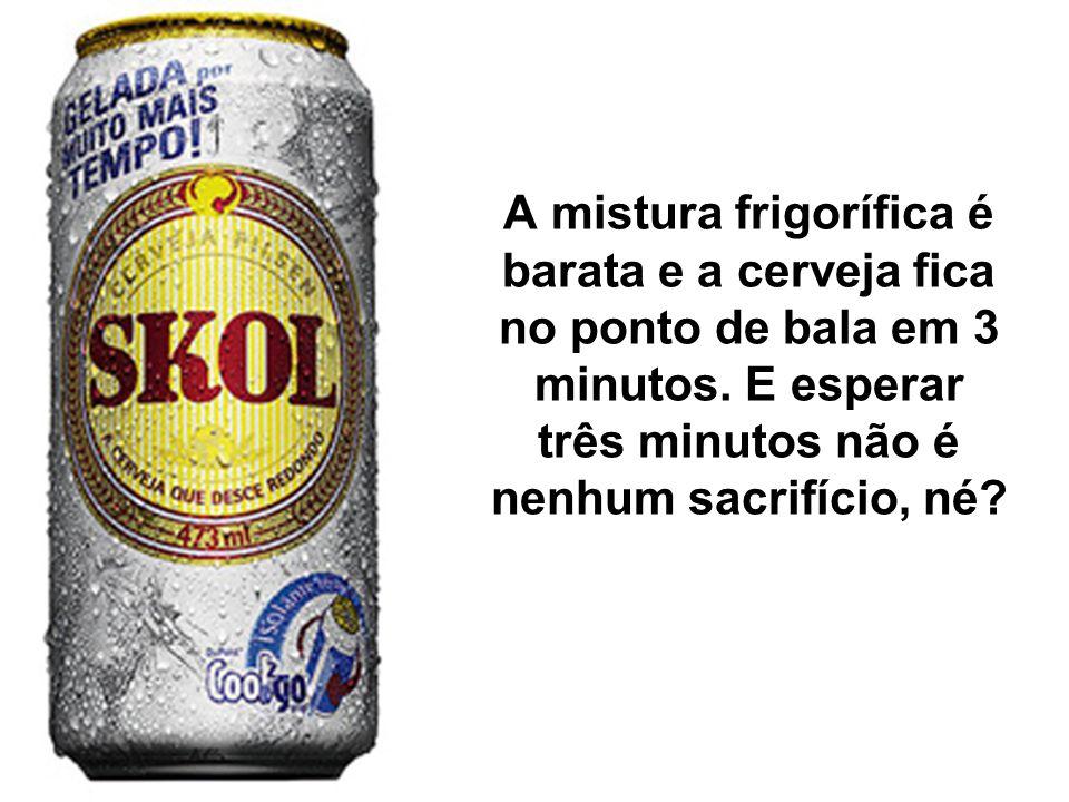 A mistura frigorífica é barata e a cerveja fica no ponto de bala em 3 minutos.