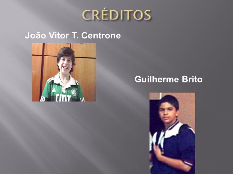 CRÉDITOS João Vitor T. Centrone Guilherme Brito