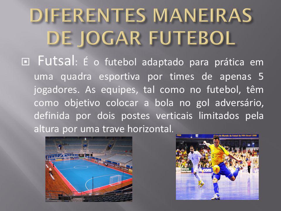 DIFERENTES MANEIRAS DE JOGAR FUTEBOL