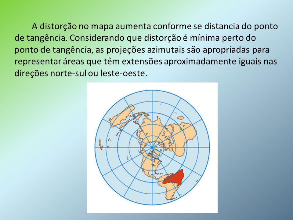 A distorção no mapa aumenta conforme se distancia do ponto de tangência.