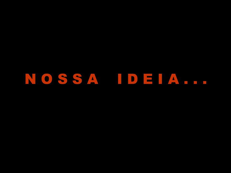 N O S S A I D E I A . . .