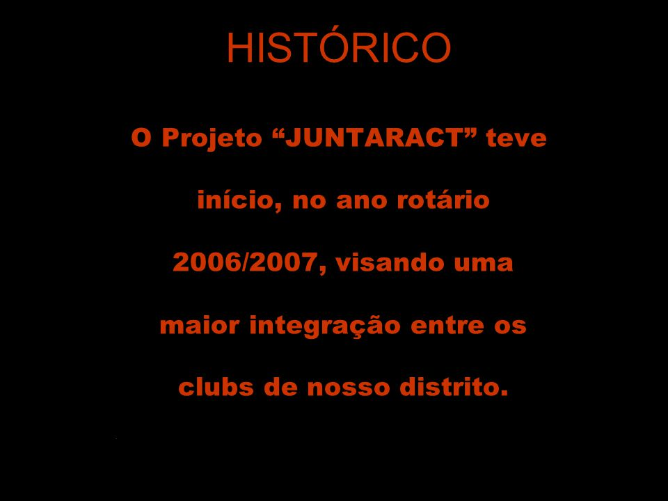 HISTÓRICO O Projeto JUNTARACT teve início, no ano rotário
