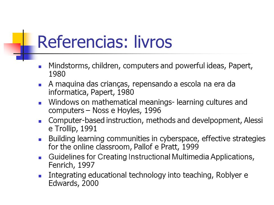 Referencias: livros Mindstorms, children, computers and powerful ideas, Papert, 1980.
