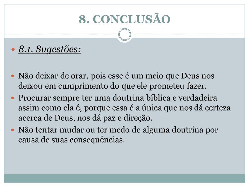 8. CONCLUSÃO 8.1. Sugestões: Não deixar de orar, pois esse é um meio que Deus nos deixou em cumprimento do que ele prometeu fazer.