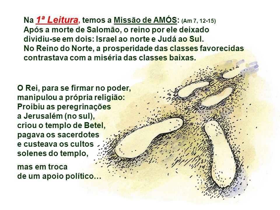 Na 1ª Leitura, temos a Missão de AMÓS: (Am 7, 12-15)