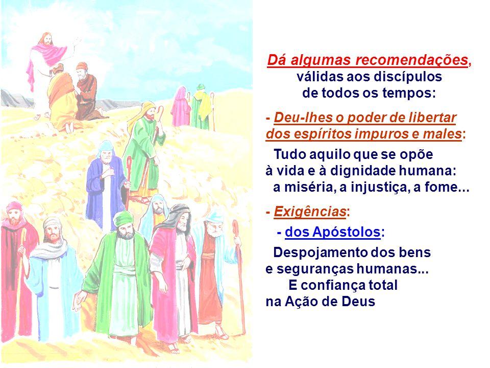 Dá algumas recomendações, válidas aos discípulos de todos os tempos: