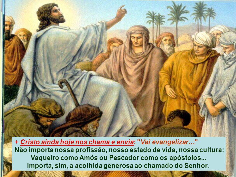 + Cristo ainda hoje nos chama e envia: Vai evangelizar…