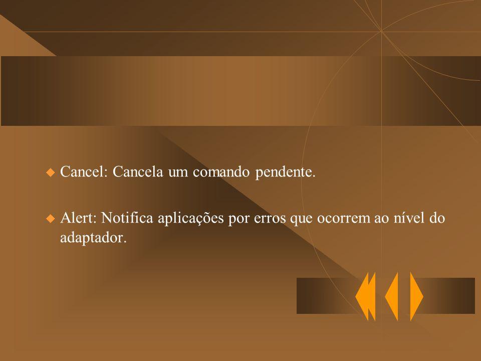 Cancel: Cancela um comando pendente.