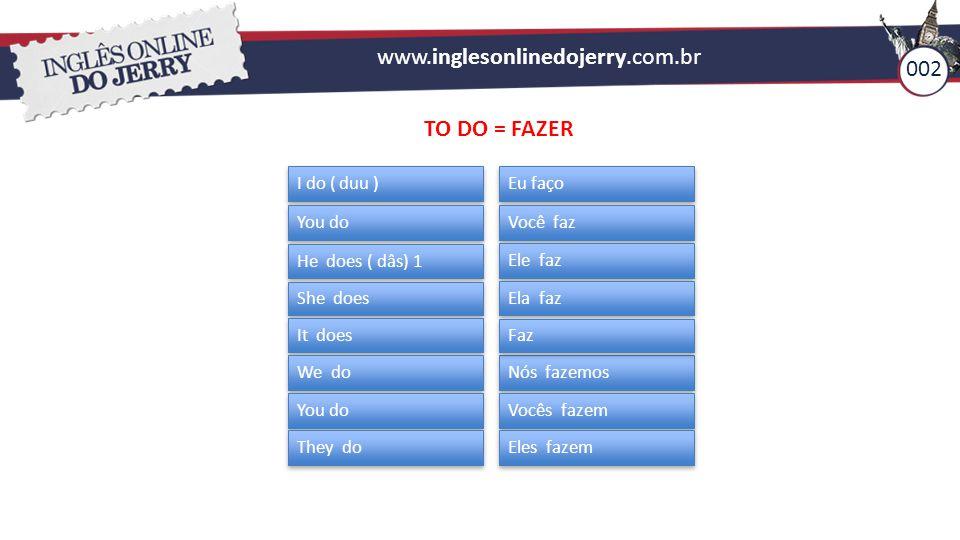 www.inglesonlinedojerry.com.br 002 TO DO = FAZER I do ( duu ) Eu faço