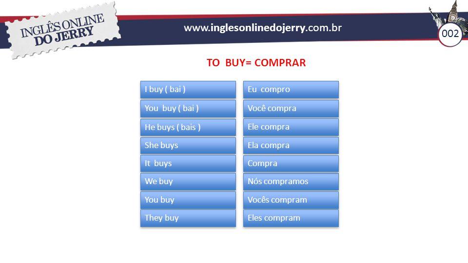 www.inglesonlinedojerry.com.br 002 TO BUY= COMPRAR I buy ( bai )