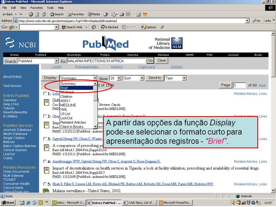 Formato curto (brief) 1 A partir das opções da função Display pode-se selecionar o formato curto para apresentação dos registros - Brief .