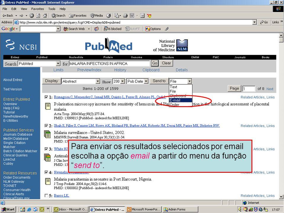 Enviando por Email 1 Para enviar os resultados selecionados por email escolha a opção email a partir do menu da função Send to .