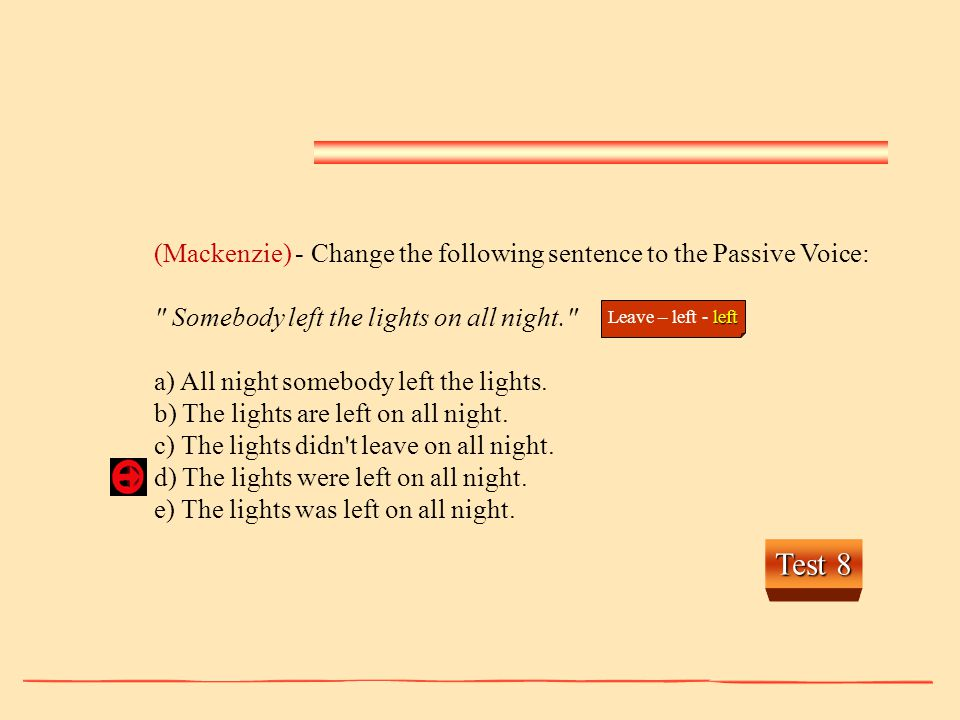(Mackenzie) - Change the following sentence to the Passive Voice: