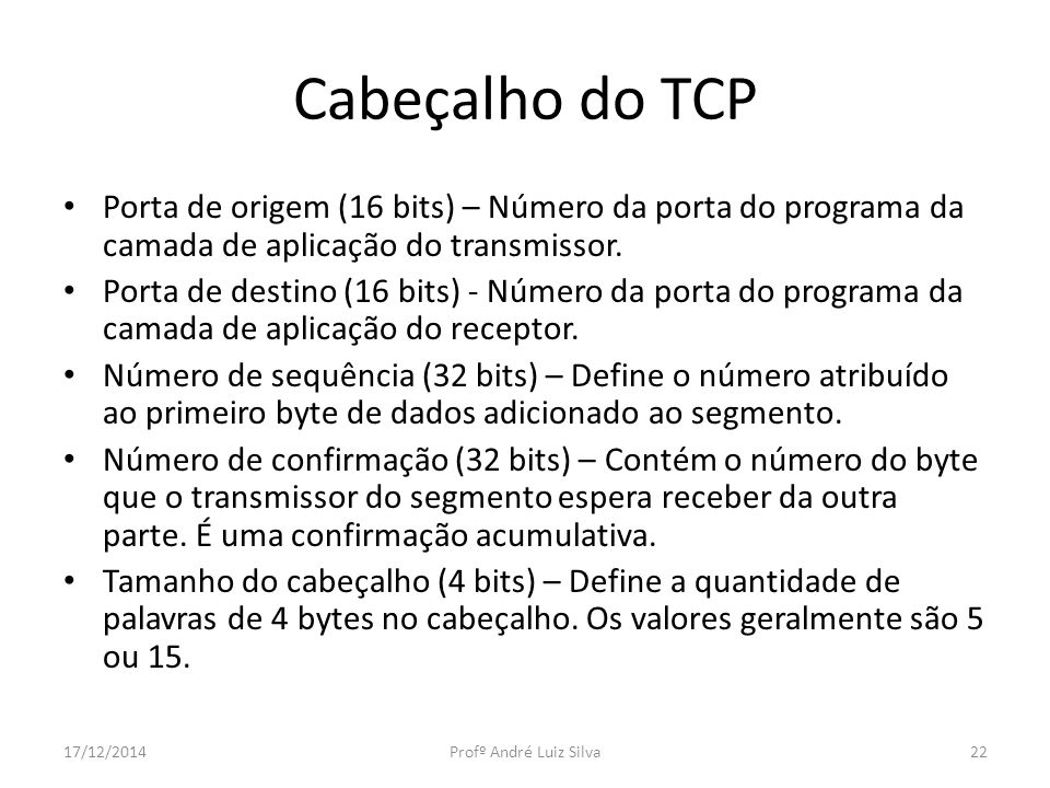 Cabeçalho do TCP Porta de origem (16 bits) – Número da porta do programa da camada de aplicação do transmissor.