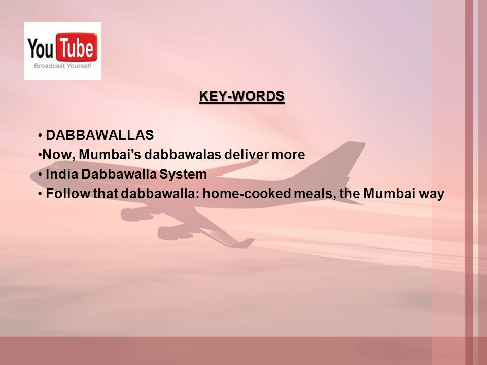 KEY-WORDS DABBAWALLAS. Now, Mumbai s dabbawalas deliver more.
