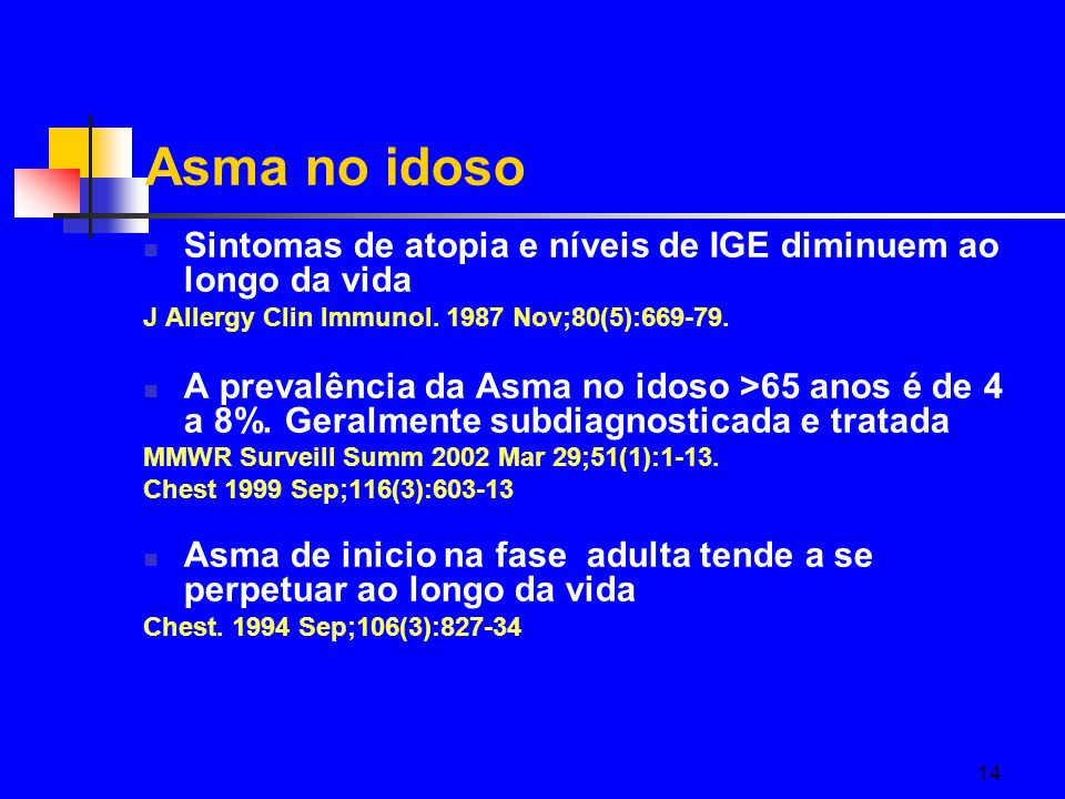 Asma no idoso Sintomas de atopia e níveis de IGE diminuem ao longo da vida. J Allergy Clin Immunol. 1987 Nov;80(5):669-79.