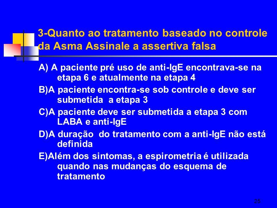 3-Quanto ao tratamento baseado no controle da Asma Assinale a assertiva falsa