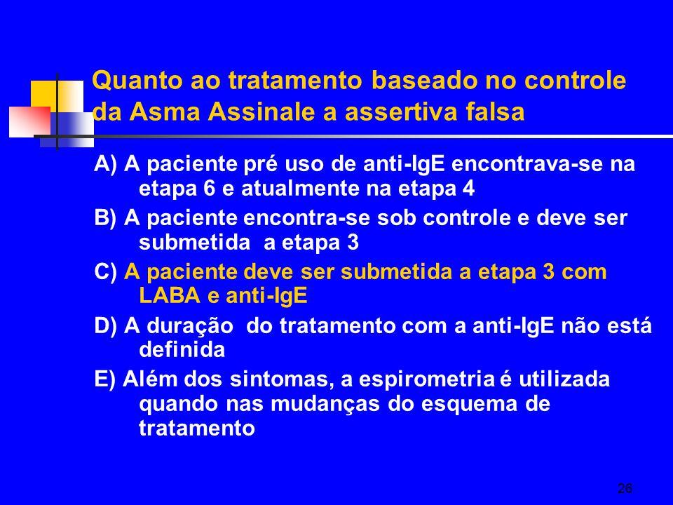 Quanto ao tratamento baseado no controle da Asma Assinale a assertiva falsa