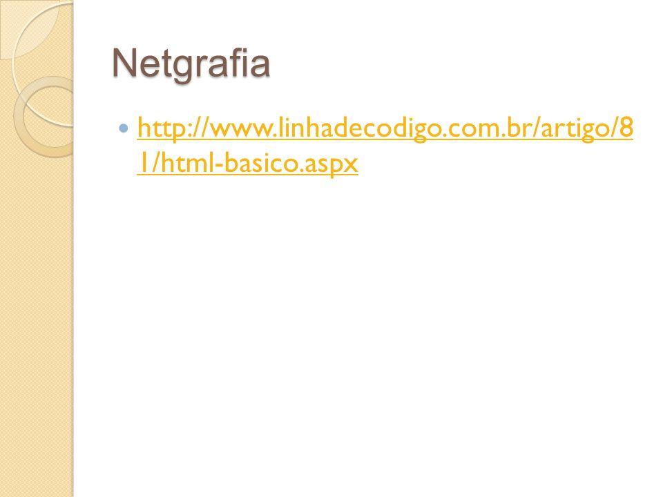 Netgrafia http://www.linhadecodigo.com.br/artigo/8 1/html-basico.aspx