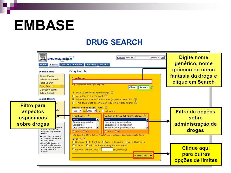 EMBASE DRUG SEARCH. Digite nome genérico, nome químico ou nome fantasia da droga e clique em Search.