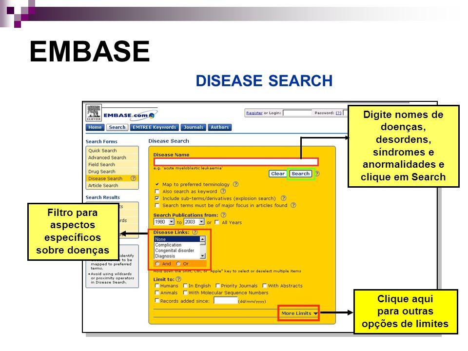 EMBASE DISEASE SEARCH. Digite nomes de doenças, desordens, síndromes e anormalidades e clique em Search.