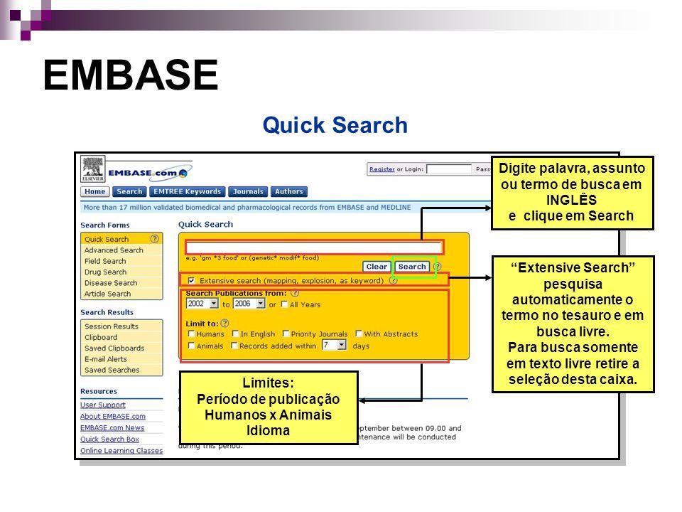 EMBASE Quick Search. Digite palavra, assunto ou termo de busca em INGLÊS e clique em Search.