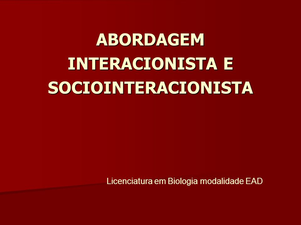 ABORDAGEM INTERACIONISTA E SOCIOINTERACIONISTA