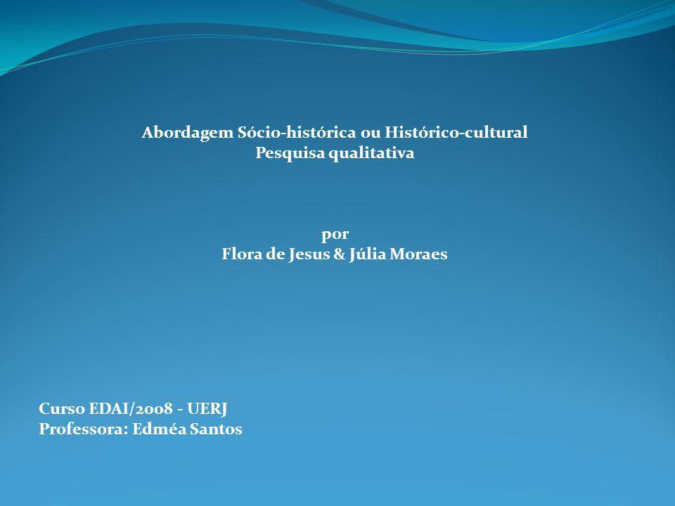 Abordagem Sócio-histórica ou Histórico-cultural Pesquisa qualitativa