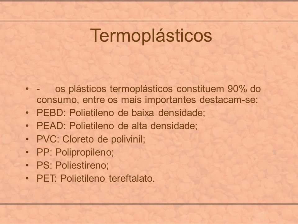 Termoplásticos - os plásticos termoplásticos constituem 90% do consumo, entre os mais importantes destacam-se: