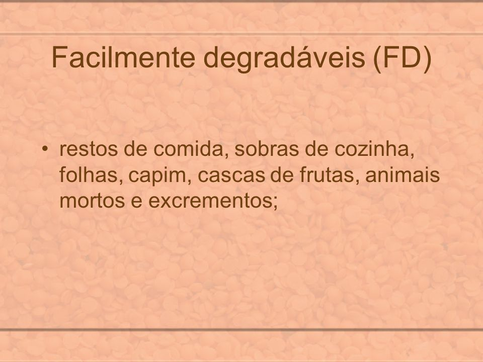 Facilmente degradáveis (FD)
