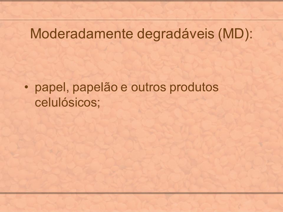 Moderadamente degradáveis (MD):