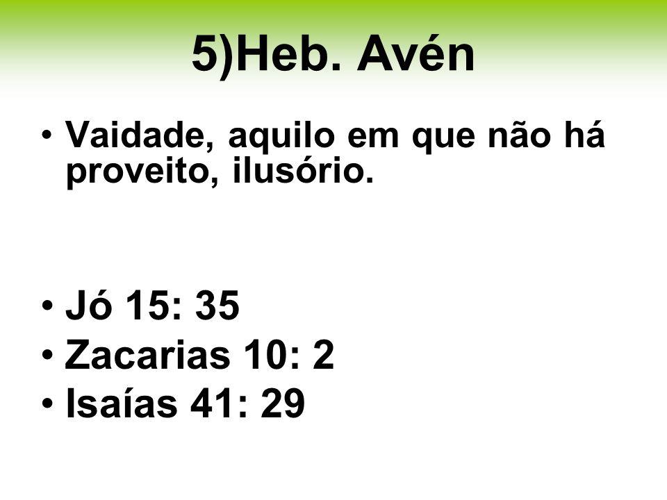 5)Heb. Avén Jó 15: 35 Zacarias 10: 2 Isaías 41: 29