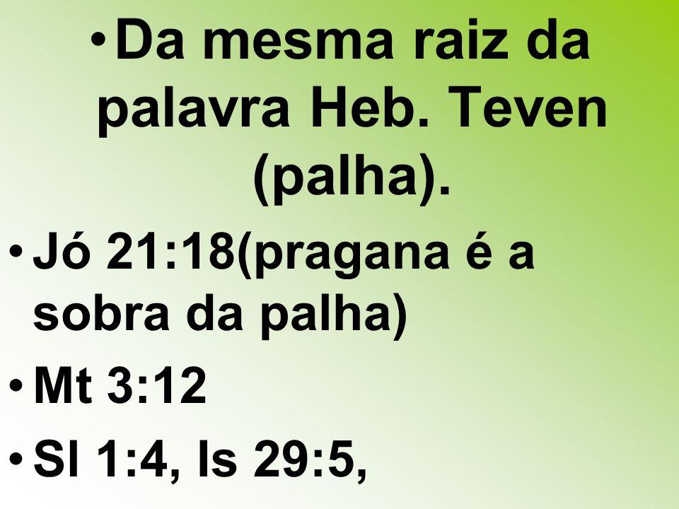 Da mesma raiz da palavra Heb. Teven (palha).