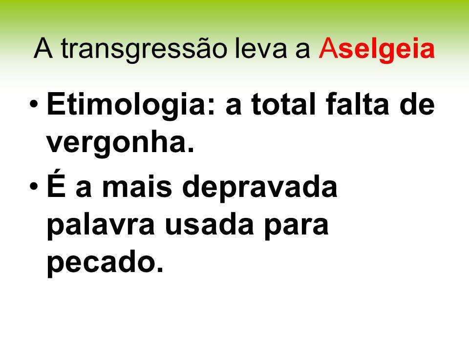 A transgressão leva a Aselgeia