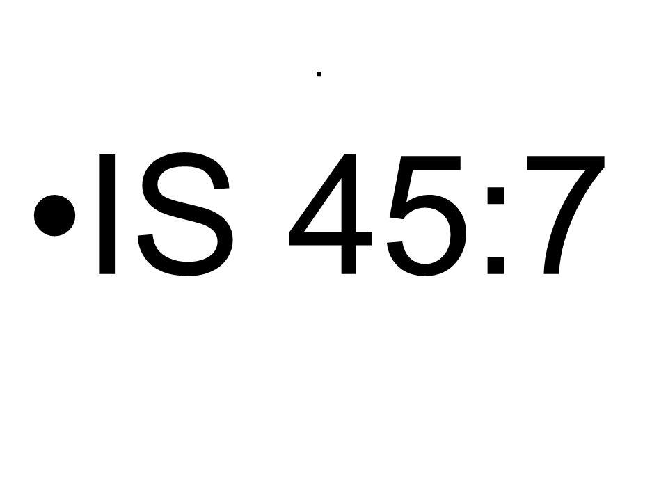 . IS 45:7