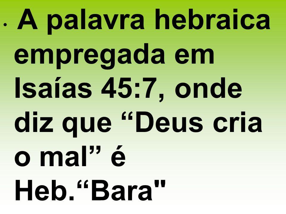 A palavra hebraica empregada em Isaías 45:7, onde diz que Deus cria o mal é Heb. Bara