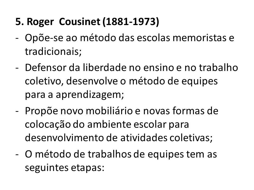 5. Roger Cousinet (1881-1973) Opõe-se ao método das escolas memoristas e tradicionais;
