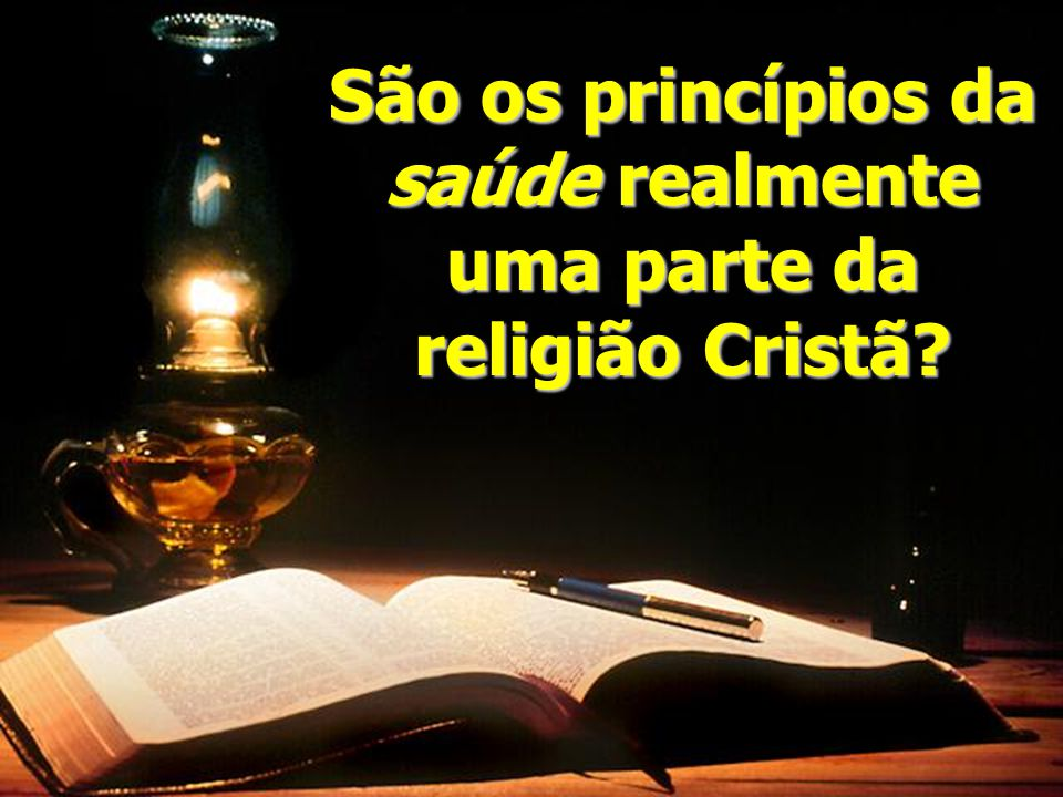 São os princípios da saúde realmente uma parte da religião Cristã