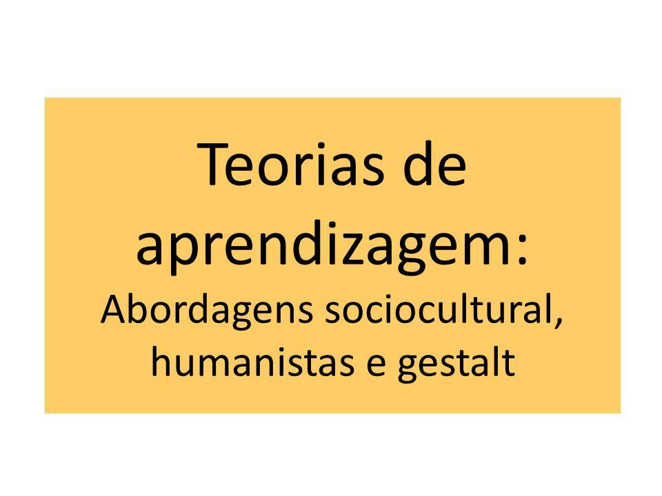 Teorias de aprendizagem: Abordagens sociocultural, humanistas e gestalt